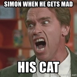 Arnold - Simon when he gets mad  his cat