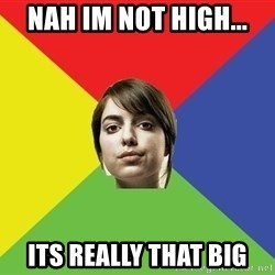 Non Jealous Girl - nah im not high... its really that big