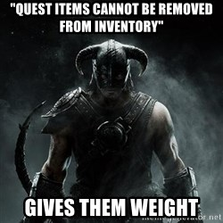 "Scumbag Dovahkiin - ""quest items cannot be removed from inventory"" gives them weight"