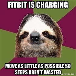 Just-Lazy-Sloth - Fitbit is charging Move as little as possible so steps aren't wasted