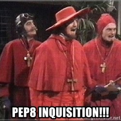 spanish inquisition -  PEP8 inquisition!!!