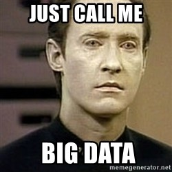 Star Trek Data - just call me  BIG data