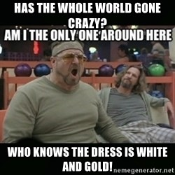 angry walter - has the whole world gone crazy? who knows the dress is white and gold!