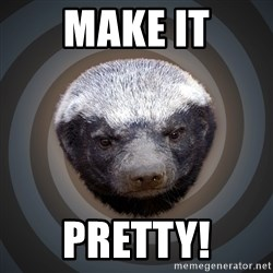 Fearless Honeybadger - Make it Pretty!