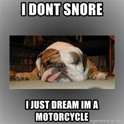 English Bulldog - I dont snore i just dream im a motorcycle