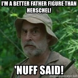 The Dale Face - I'm a better father figure than Herschel! 'nuff said!