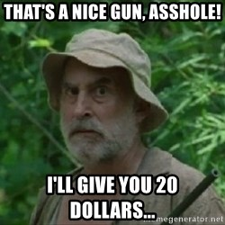 The Dale Face - That's a nice gun, asshole! I'll give you 20 dollars...