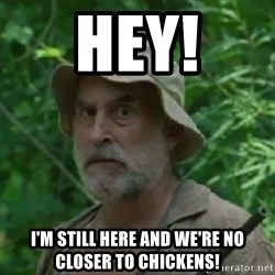 The Dale Face - Hey! I'm still here and we're no closer to chickens!