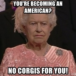 the queen olympics - You're becoming an American? No corgis for you!