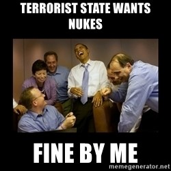 obama laughing  - terrorist state wants nukes fine by me