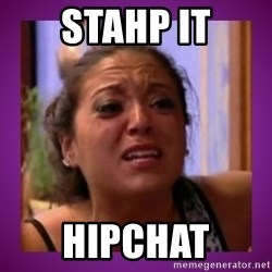 Stahp It Mahm  - stahp it hipchat