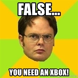 Courage Dwight - False... You need an Xbox!