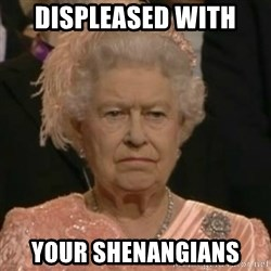 Unimpressed Queen Elizabeth  - displeased with  your shenangians