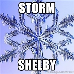 Special Snowflake meme - STORM SHELBY