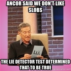 MAURY PV - Ancor said we don't like slobs The lie detector test determined that to be true