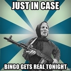 badgrandma - JUST IN CASE BINGO GETS REAL TONIGHT