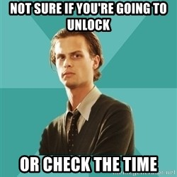 spencer reid - Not sure if you're going to unlock or check the time