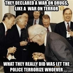 laughing reagan  - they declared a war on drugs, like a  war on terror what they really did was let the police terrorize whoever