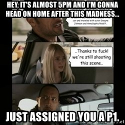 The Rock Driving Meme - Hey, it's almost 5PM and I'm gonna head on home after this madness... Just assigned you a P1.