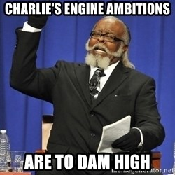 Jimmy Mac - Charlie's Engine Ambitions Are to dam high