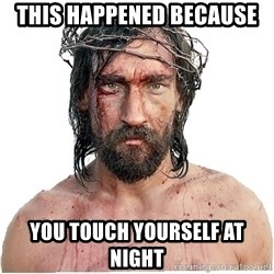 Masturbation Jesus - This Happened Because You Touch Yourself at Night