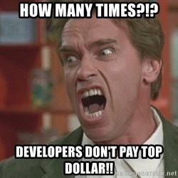 Arnold - How many times?!? developers don't pay top dollar!!