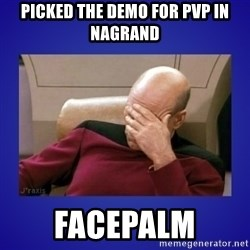 Picard facepalm  - PICKED THE DEMO FOR PVP IN NAGRAND FACEPALM
