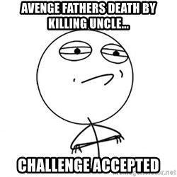 Challenge Accepted HD - avenge fathers death by killing uncle... challenge accepted