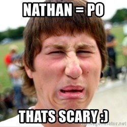 Disgusted Nigel - Nathan = PO Thats scary :)