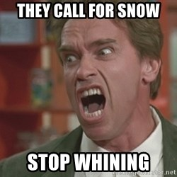 Arnold - They call for snow STOP WHINING