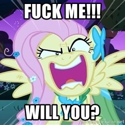 angry-fluttershy - FUCK ME!!! WILL YOU?