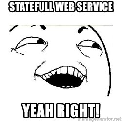 Yeah....Sure - Statefull web service yeah right!