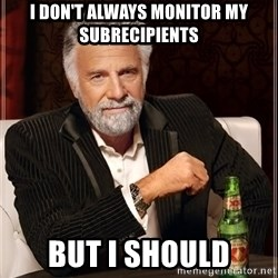 The Most Interesting Man In The World - I don't always monitor my subrecipients but i should