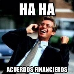 HaHa! Business! Guy! - HA HA acuerdos financieros