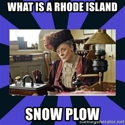 Maggie Smith being a boss - What is a Rhode Island  Snow Plow