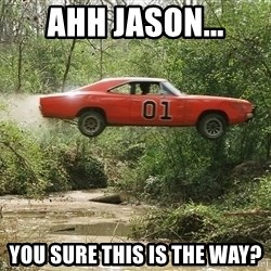 Dukes of Hazzard - ahh jason... you sure this is the way?