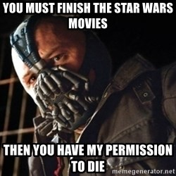 Only then you have my permission to die - You must finish the Star Wars movies then you have my permission to die