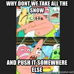 Pushing Patrick - WHY DONT WE TAKE ALL THE SNOW AND PUSH IT SOMEWHERE ELSE