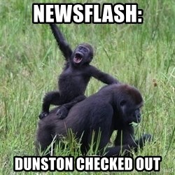 Happy Gorilla - Newsflash: Dunston checked out