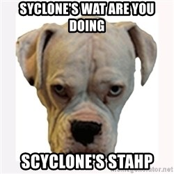 stahp guise - Syclone's wat are you doing Scyclone's stahp