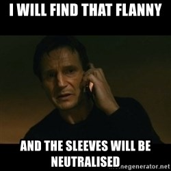 liam neeson taken - I will find that flanny and the sleeves will be neutralised