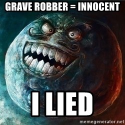 I Lied - Grave Robber = innocent I lied