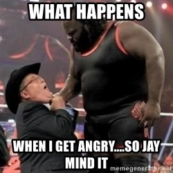Mark Henry - What happens When i get Angry....So Jay mind it