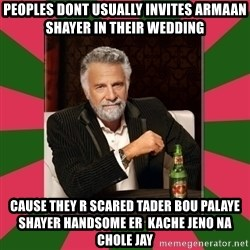 i dont usually - peoples dont usually invites armaan shayer in their wedding cause they r scared tader bou palaye shayer handsome er  kache jeno na chole jay
