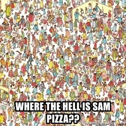 wheres waldo crowd -  WHERE THE HELL IS SAM PIZZA??