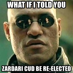 What if I told you / Matrix Morpheus - what if i told you zardari cud be re-elected