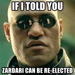What if I told you / Matrix Morpheus - if i told you zardari can be re-elected