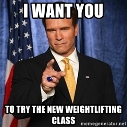 arnold schwarzenegger - I want you  to try the new weightlifting class