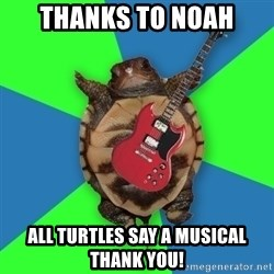 Aspiring Musician Turtle - Thanks to Noah All turtles say a musical thank you!