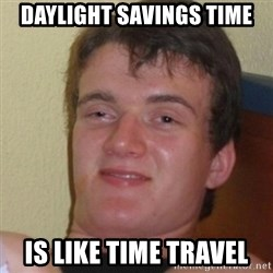 Stoner Stanley - DAYLIGHT SAVINGS TIME IS LIKE TIME TRAVEL